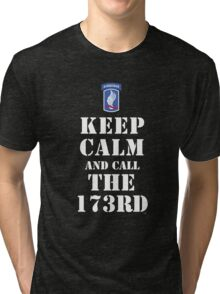 KEEP CALM AND CALL THE 173RD Tri-blend T-Shirt