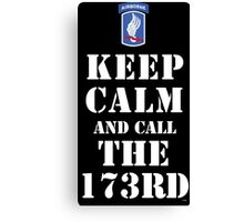 KEEP CALM AND CALL THE 173RD Canvas Print