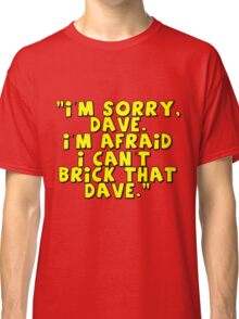 'I'm Sorry Dave. I'm Afraid I Can't Brick That Dave.'   Classic T-Shirt