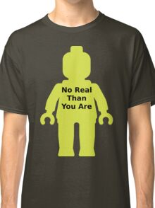 Minifig with 'No Real Than You Are' Slogan Classic T-Shirt