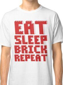 EAT, SLEEP, BRICK, REPEAT Classic T-Shirt