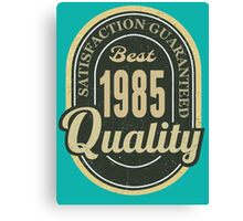 Satisfaction Guaranteed  Best  1985 Quality Canvas Print