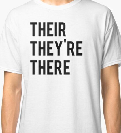 Their they're there Classic T-Shirt