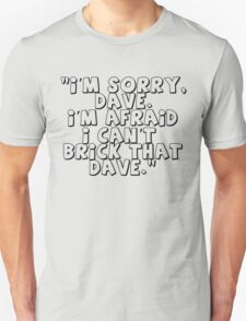 'I'm Sorry Dave. I'm Afraid I Can't Brick That Dave' T-Shirt