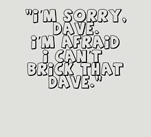 'I'm Sorry Dave. I'm Afraid I Can't Brick That Dave' Unisex T-Shirt