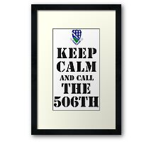 KEEP CALM AND CALL THE 506TH Framed Print