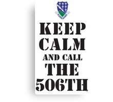 KEEP CALM AND CALL THE 506TH Canvas Print