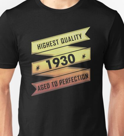 Highest Quality 1930 Aged To Perfection Unisex T-Shirt