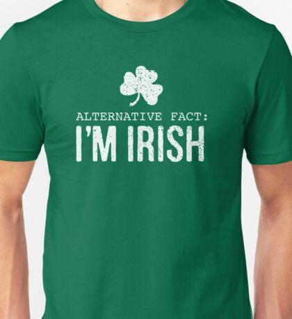Alternative Fact: I'm Irish Unisex T-Shirt