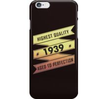 Highest Quality 1939 Aged To Perfection iPhone Case/Skin