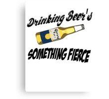 Drinking Beer's, Something Fierce Canvas Print