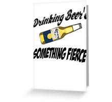 Drinking Beer's, Something Fierce Greeting Card