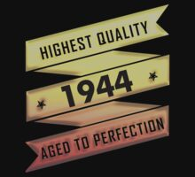 Highest Quality 1944 Aged To Perfection by johnlincoln2557