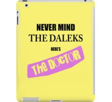 Never Mind The Daleks - Here's The Doctor iPad Case/Skin