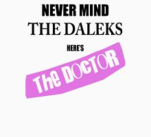 Never Mind The Daleks - Here's The Doctor Unisex T-Shirt