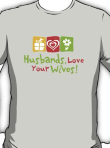 Husbands, love your wives T-Shirt