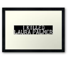 I Killed Laura Palmer Framed Print