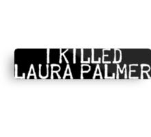 I Killed Laura Palmer Metal Print