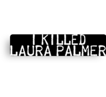 I Killed Laura Palmer Canvas Print