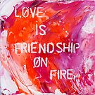 friendship on fire by Kym  Breeze