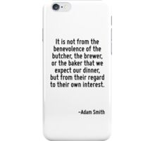 It is not from the benevolence of the butcher, the brewer, or the baker that we expect our dinner, but from their regard to their own interest. iPhone Case/Skin
