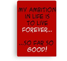 My Ambition in Life! Canvas Print