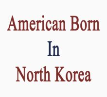 American Born In North Korea  by supernova23