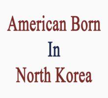 American Born In North Korea  by supernova23