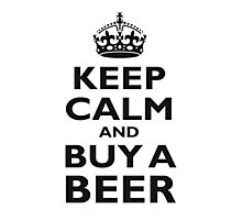 KEEP CALM, BUY A BEER Photographic Print