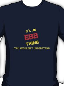 It's an EBB thing, you wouldn't understand !! T-Shirt