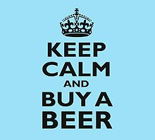 KEEP CALM, BUY A BEER, BE COOL by TOM HILL - Designer