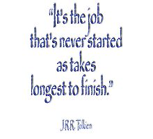 """Tolkien, """"It's the job that's never started as takes longest to finish."""" Photographic Print"""