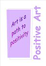 Art is the Path to Positivity - Mauve by KazM
