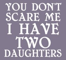 YOU DON'T SCARE ME I HAVE TWO DAUGHTERS Kids Clothes