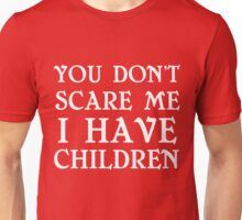 YOU DON'T SCARE ME I HAVE CHILDREN Unisex T-Shirt
