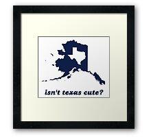 Isn't Texas Cute Compared to Alaska Framed Print