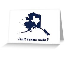Isn't Texas Cute Compared to Alaska Greeting Card