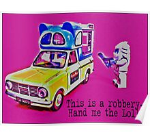 This is a robbery- hand me the Lolly by Tim Constable. Poster