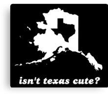 Isn't Texas Cute Compared to Alaska Canvas Print