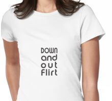 Down and Out Flirt Womens Fitted T-Shirt