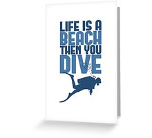 Life is a Beach Then You Scuba Dive Greeting Card