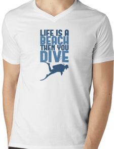 Life is a Beach Then You Scuba Dive Mens V-Neck T-Shirt