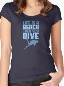 Life is a Beach Then You Scuba Dive Women's Fitted Scoop T-Shirt