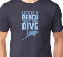 Life is a Beach Then You Scuba Dive Unisex T-Shirt