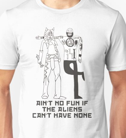 Ain't No Fun If The Aliens Can't Have None Unisex T-Shirt