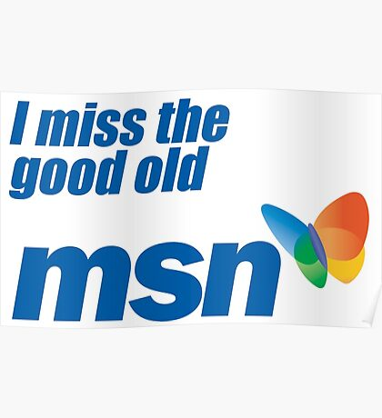 i miss the good old msn Poster