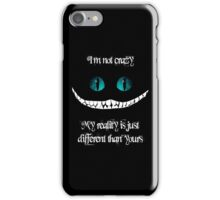 I'm not crazy. My reality is just different than yours iPhone Case/Skin