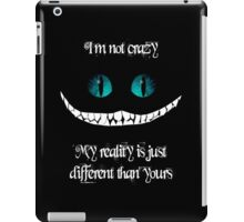 I'm not crazy. My reality is just different than yours iPad Case/Skin