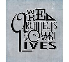 We Are Architects Of Our Own Lives Photographic Print
