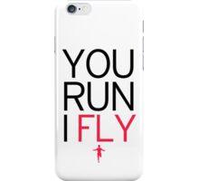 You Run I Fly iPhone Case/Skin